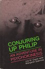 Conjuring up Philip: An adventure in psychokinesis - Iris M Owen