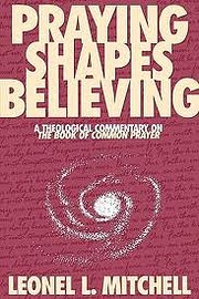 Praying Shapes Believing: A Theological…