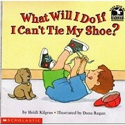 What Will I Do If I Can't Tie My Shoe?…