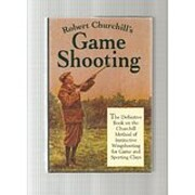 Robert Churchill's Game Shooting: The…