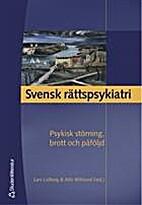 Svensk rättspsykiatri : psykisk störning,…