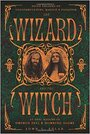 The Wizard and the Witch: Seven Decades of Counterculture, Magick & Paganism - Carl Llewellyn Weschcke