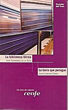 La biblioteca férrea / La tierra que…