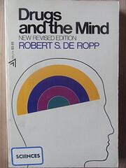 Drugs and the mind por Robert S. De Ropp
