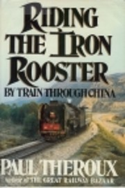 Riding the Iron Rooster: By Train through…