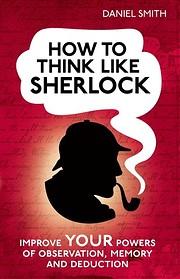 How to Think Like Sherlock Holmes Improve…