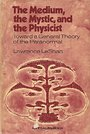 The Medium, the Mystic, and the Physicist: Toward a General Theory of the Paranormal - Lawrence LeShan