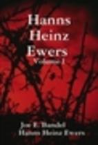 Hanns Heinz Ewers Volume I by Hanns Heinz…