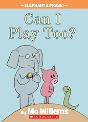 Can I Play Too? (An Elephant and Piggie…