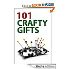101 Crafty Gifts - Tips and Ideas by Chris…