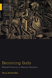 Becoming Gods: Medical Training in Mexican…