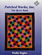 Patched Works, Inc., the quilt shop by…