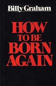 How To Be Born Again por Billy Graham