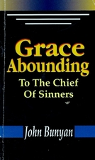 Grace Abounding to the Chief of Sinners by…