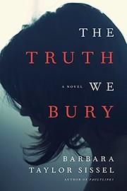 The truth we bury de Barbara Taylor Sissel