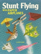 Stunt Flying With Paper Airplanes by Bob…