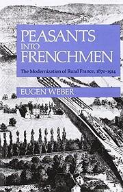 Peasants Into Frenchmen av Eugen Weber