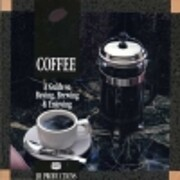 Coffee - A Guide To Buying, Brewing &…
