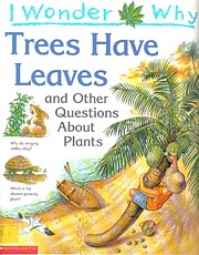 I wonder why trees have leaves, and other…