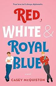 Red, White & Royal Blue: A Novel af Casey…