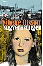 Sågverksungen : roman by Vibeke Olsson