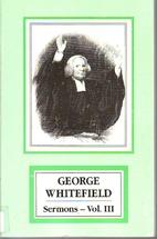 George Whitefield: Sermons : volume III by…