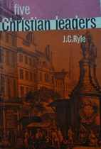 Five Christian Leaders by J. C. Ryle