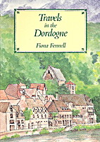 Travels in the Dordogne by Fiona Fennell
