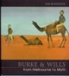 Burke & Wills : from Melbourne to myth by…