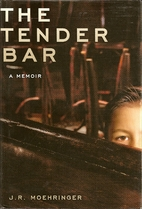 The Tender Bar by J. R. Moehringer