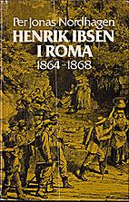 Henrik Ibsen i Roma: 1864-1868 by Per Jonas…