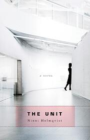 The Unit: A Novel de Ninni Holmqvist