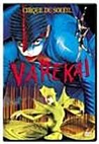 Varekai: Cirque du Soleil by Dominic…