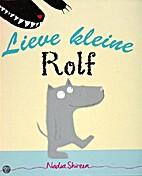Lieve kleine Rolf by Nadia Shireen