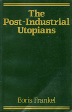The Post-Industrial Utopians by Boris…