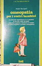 Omeopatia per i vostri bambini by Robert…