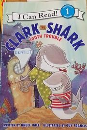 Clark the Shark tooth trouble por Bruce Hale