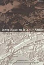Leave None to Tell the Story: Genocide in…