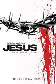 Jesus : jude, rebell, gud? por Sen Wibeck