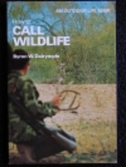 How to Call Wildlife de Byron W Dalrymple