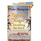 GOLDEN ANGEL, UNWILLING SEX SLAVE 1: The…