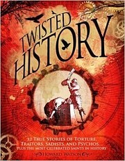 Twisted History: 32 True Stories of Torture…