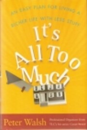 It's All Too Much: An Easy Plan for Living a…