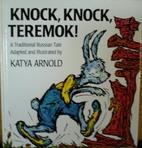 Knock, Knock Teremok! by Katya Arnold