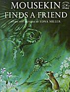 Mousekin Finds a Friend by Edna Miller