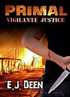 Primal: Vigilante Justice by E. J. Deen