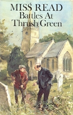 Battles at Thrush Green by Miss Read