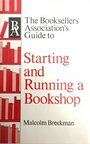 Booksellers Association's Guide to Starting and Running a Bookshop: Introduction to Bookselling Practice and Organization - Malcolm Breckman