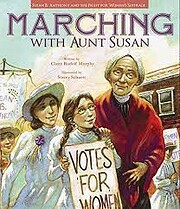 Marching with Aunt Susan: Susan B. Anthony…
