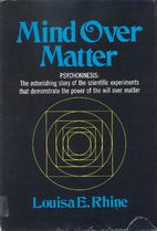 Mind over matter; psychokinesis by Louisa E.…